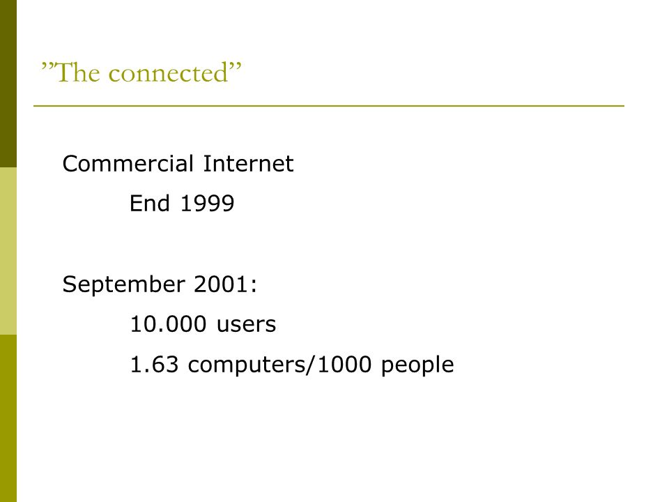 The connected Commercial Internet End 1999 September 2001: 10.000 users 1.63 computers/1000 people