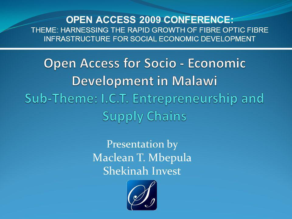Presentation by Maclean T. Mbepula Shekinah Invest OPEN ACCESS 2009 CONFERENCE: THEME: HARNESSING THE RAPID GROWTH OF FIBRE OPTIC FIBRE INFRASTRUCTURE