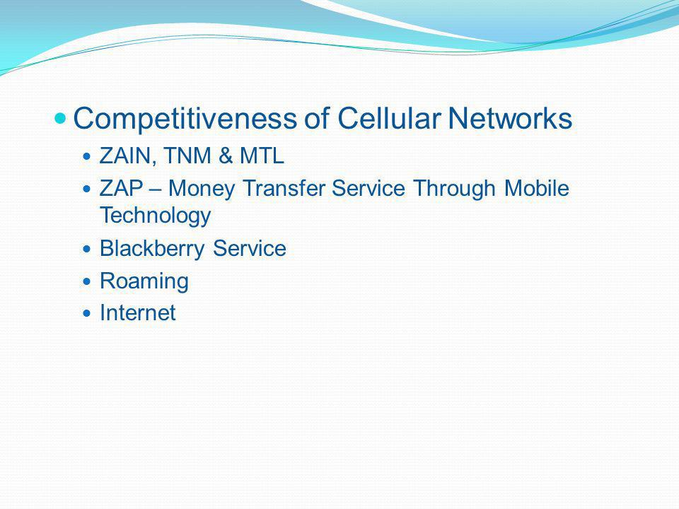 Competitiveness of Cellular Networks ZAIN, TNM & MTL ZAP – Money Transfer Service Through Mobile Technology Blackberry Service Roaming Internet