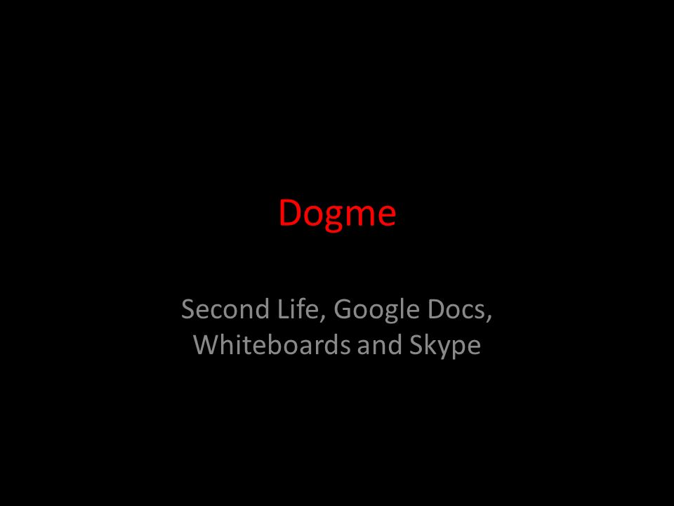 Dogme Second Life, Google Docs, Whiteboards and Skype