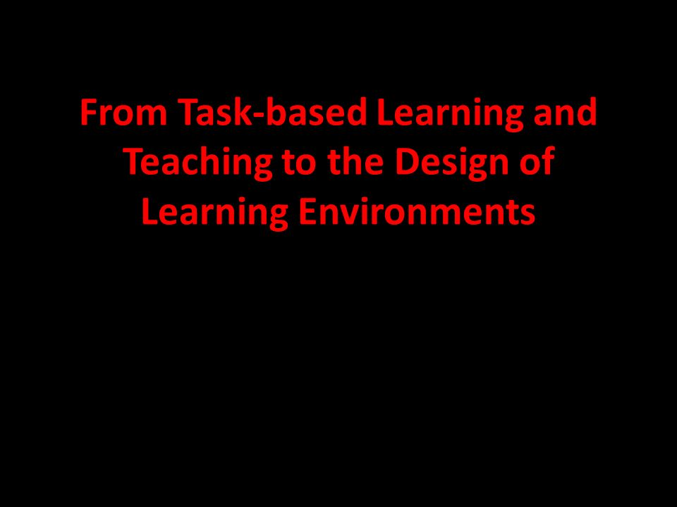 From Task-based Learning and Teaching to the Design of Learning Environments
