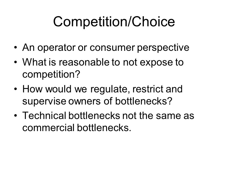 Competition/Choice An operator or consumer perspective What is reasonable to not expose to competition.