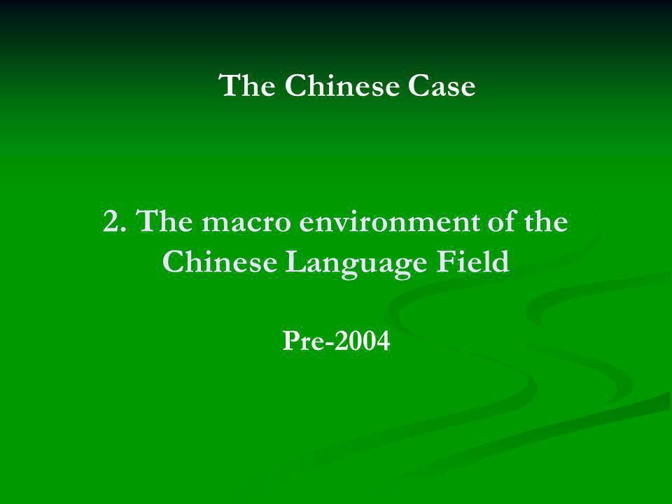 2. The macro environment of the Chinese Language Field Pre-2004 The Chinese Case