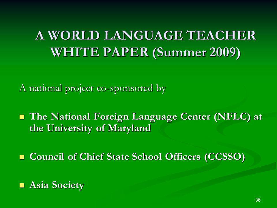 36 A WORLD LANGUAGE TEACHER WHITE PAPER (Summer 2009) A national project co-sponsored by The National Foreign Language Center (NFLC) at the University of Maryland The National Foreign Language Center (NFLC) at the University of Maryland Council of Chief State School Officers (CCSSO) Council of Chief State School Officers (CCSSO) Asia Society Asia Society