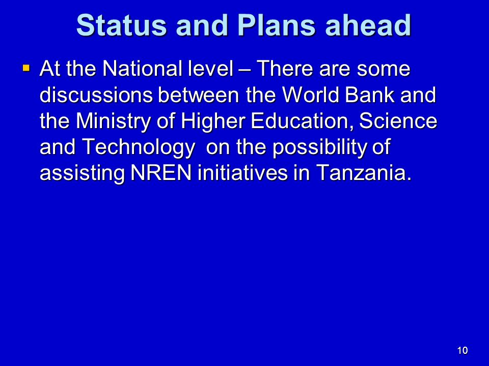 10 Status and Plans ahead At the National level – There are some discussions between the World Bank and the Ministry of Higher Education, Science and