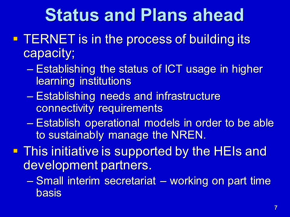 7 Status and Plans ahead TERNET is in the process of building its capacity; TERNET is in the process of building its capacity; –Establishing the statu