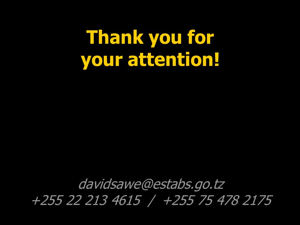 Thank you for your attention! davidsawe@estabs.go.tz +255 22 213 4615 / +255 75 478 2175