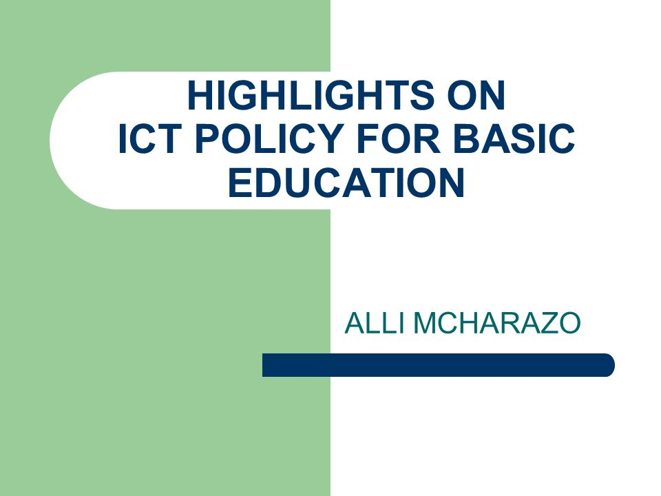 ALLI MCHARAZO HIGHLIGHTS ON ICT POLICY FOR BASIC EDUCATION