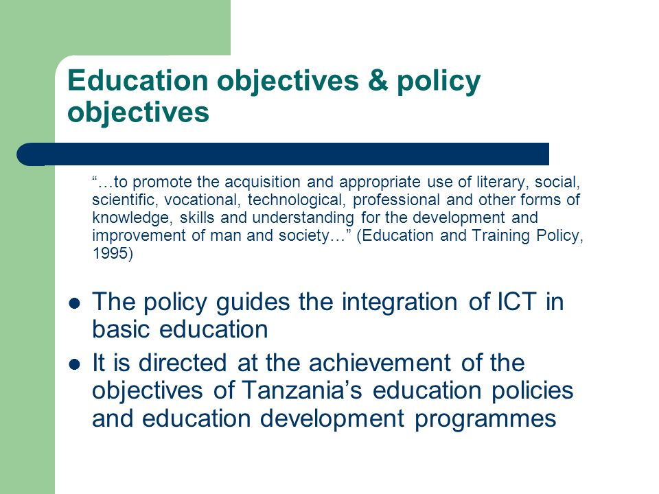 Education objectives & policy objectives …to promote the acquisition and appropriate use of literary, social, scientific, vocational, technological, p