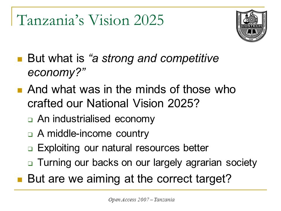Open Access 2007 – Tanzania Tanzanias Vision 2025 But what is a strong and competitive economy? And what was in the minds of those who crafted our Nat