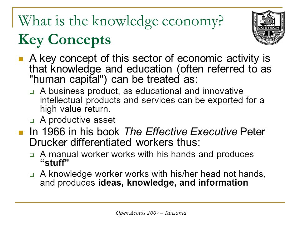 Open Access 2007 – Tanzania What is the knowledge economy.