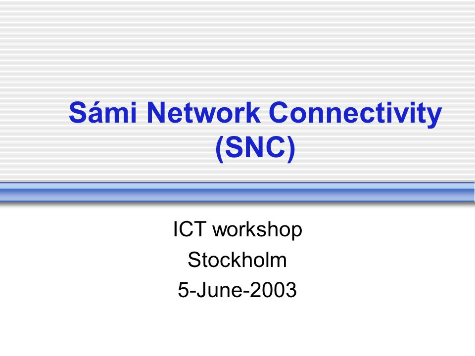 Sámi Network Connectivity (SNC) ICT workshop Stockholm 5-June-2003