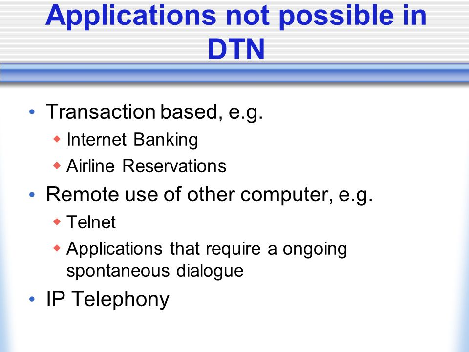 Applications not possible in DTN Transaction based, e.g.