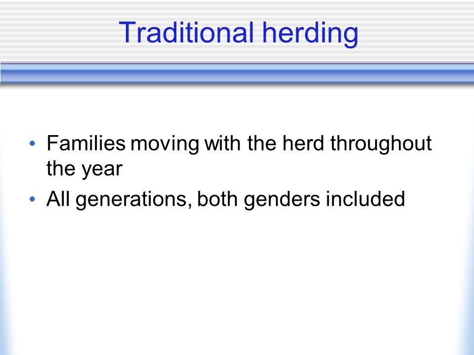 Traditional herding Families moving with the herd throughout the year All generations, both genders included