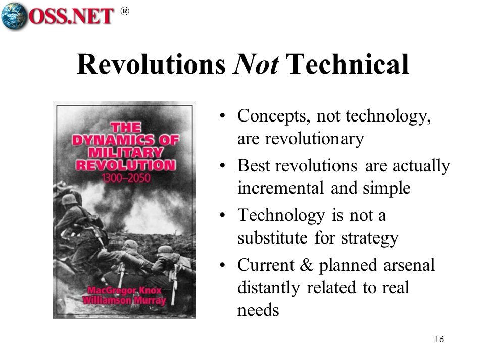 ® 16 Revolutions Not Technical Concepts, not technology, are revolutionary Best revolutions are actually incremental and simple Technology is not a su