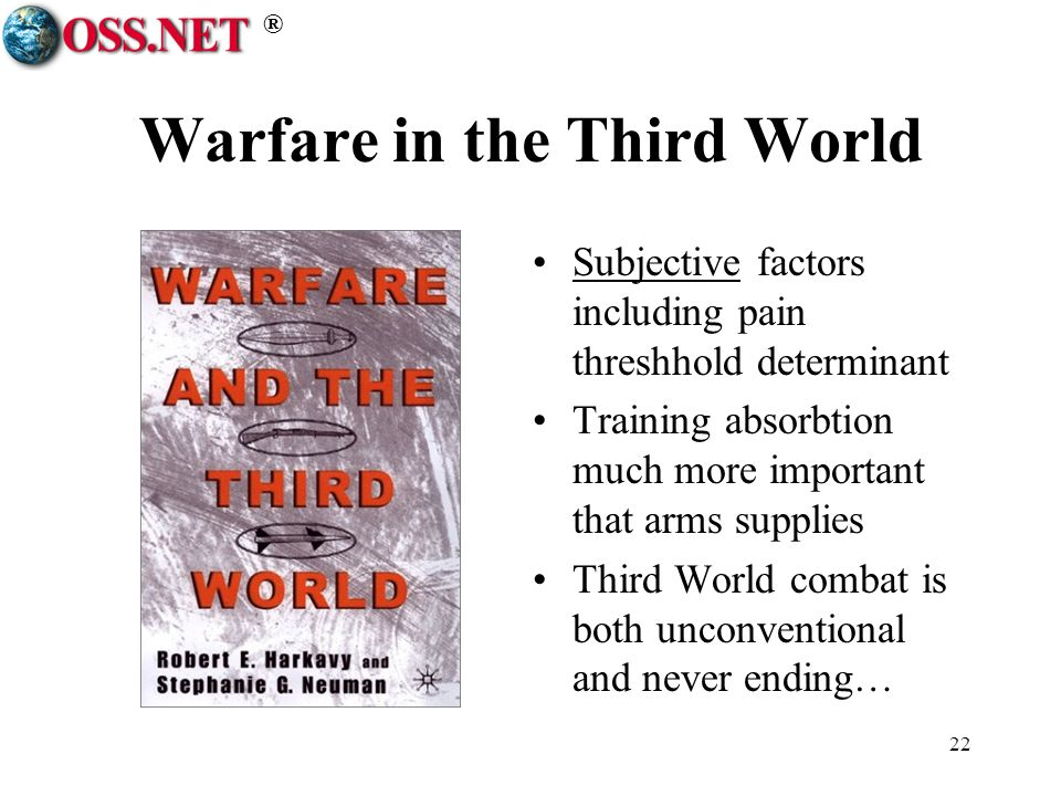 ® 22 Warfare in the Third World Subjective factors including pain threshhold determinant Training absorbtion much more important that arms supplies Third World combat is both unconventional and never ending…