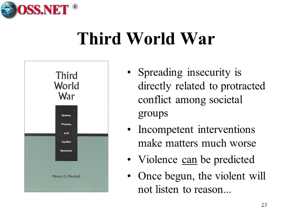® 23 Third World War Spreading insecurity is directly related to protracted conflict among societal groups Incompetent interventions make matters much