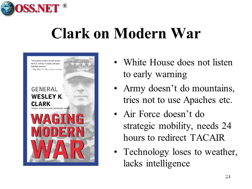 ® 24 Clark on Modern War White House does not listen to early warning Army doesnt do mountains, tries not to use Apaches etc. Air Force doesnt do stra