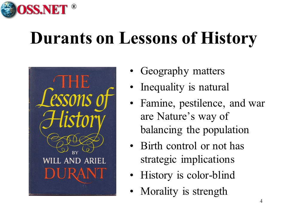 ® 4 Durants on Lessons of History Geography matters Inequality is natural Famine, pestilence, and war are Natures way of balancing the population Birt