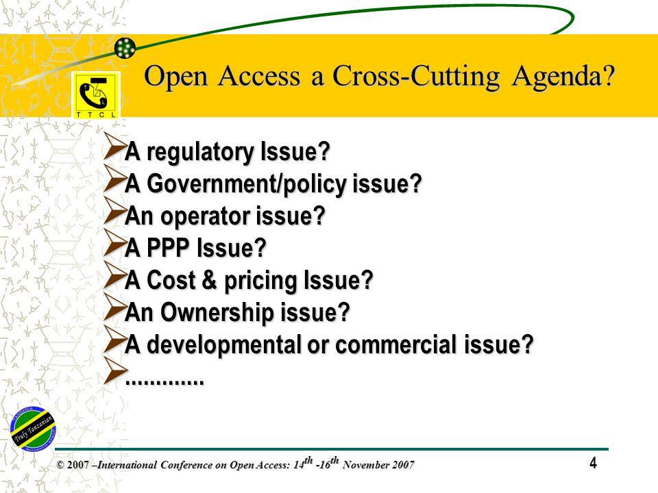 4 © 2007 – International Conference on Open Access: 14 th -16 th November 2007 Open Access a Cross-Cutting Agenda.