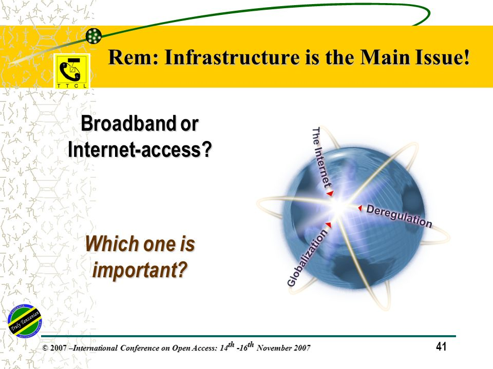 41 © 2007 – International Conference on Open Access: 14 th -16 th November 2007 Rem: Infrastructure is the Main Issue.