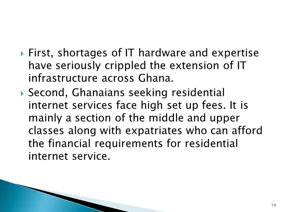 First, shortages of IT hardware and expertise have seriously crippled the extension of IT infrastructure across Ghana.