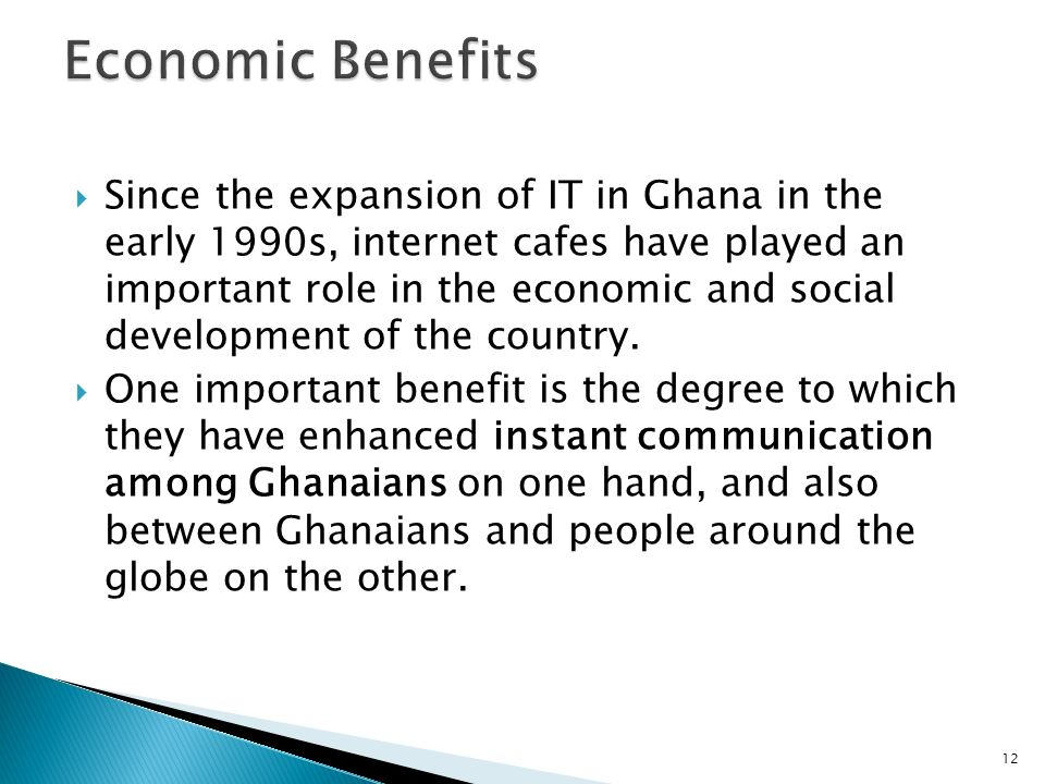 Since the expansion of IT in Ghana in the early 1990s, internet cafes have played an important role in the economic and social development of the country.