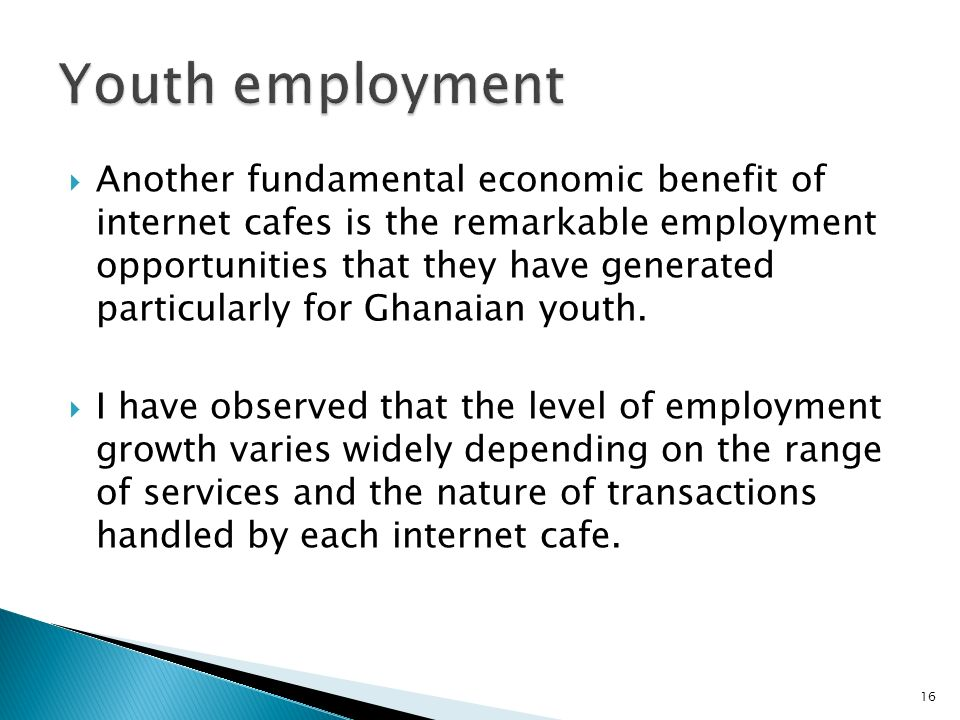 Another fundamental economic benefit of internet cafes is the remarkable employment opportunities that they have generated particularly for Ghanaian youth.