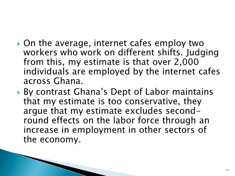 On the average, internet cafes employ two workers who work on different shifts.