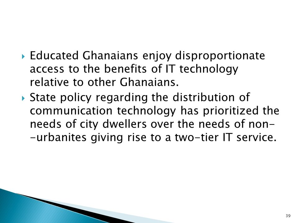 Educated Ghanaians enjoy disproportionate access to the benefits of IT technology relative to other Ghanaians.