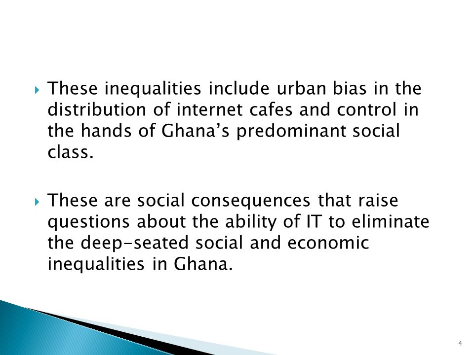 These inequalities include urban bias in the distribution of internet cafes and control in the hands of Ghanas predominant social class.