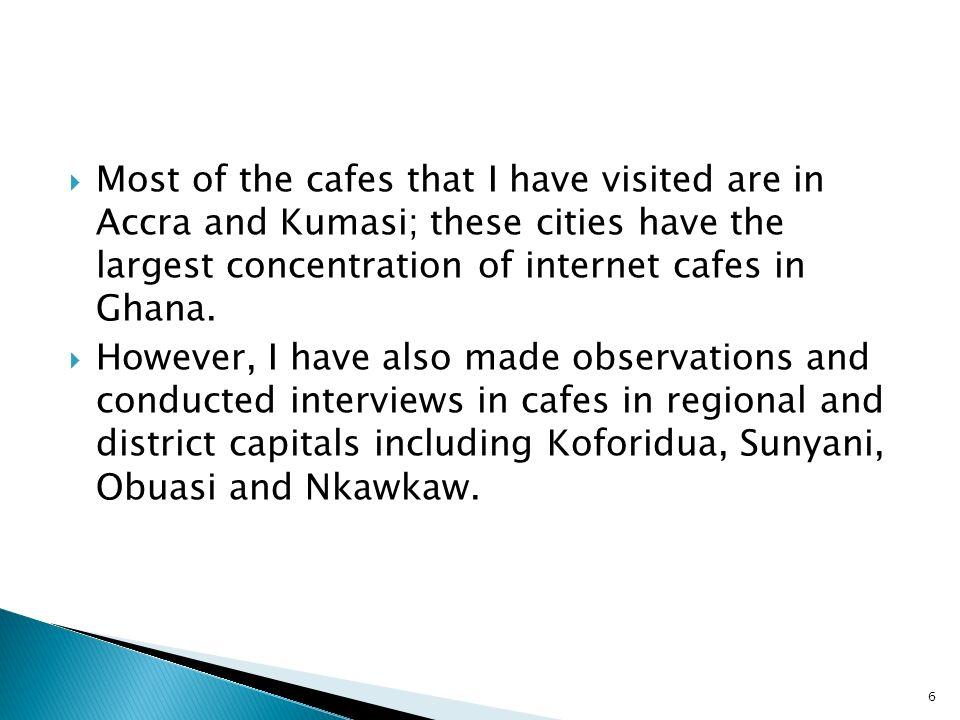 Most of the cafes that I have visited are in Accra and Kumasi; these cities have the largest concentration of internet cafes in Ghana.