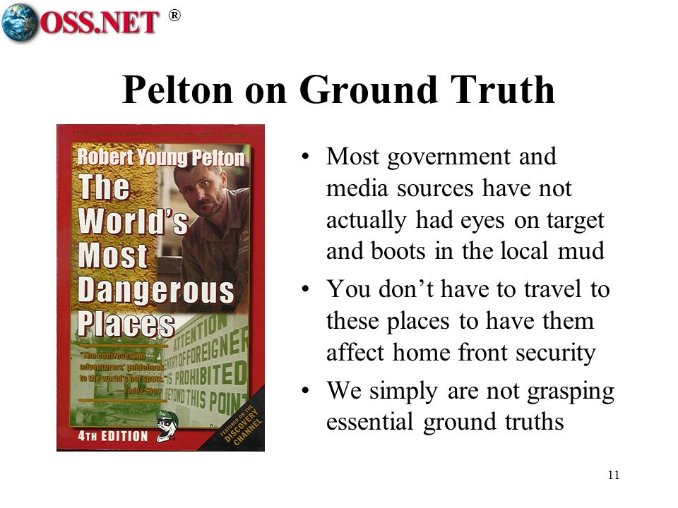 ® 11 Pelton on Ground Truth Most government and media sources have not actually had eyes on target and boots in the local mud You dont have to travel to these places to have them affect home front security We simply are not grasping essential ground truths