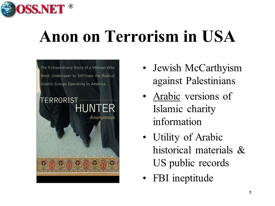 ® 5 Anon on Terrorism in USA Jewish McCarthyism against Palestinians Arabic versions of Islamic charity information Utility of Arabic historical materials & US public records FBI ineptitude