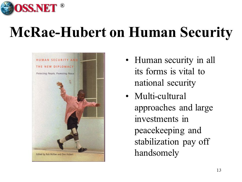 ® 13 McRae-Hubert on Human Security Human security in all its forms is vital to national security Multi-cultural approaches and large investments in peacekeeping and stabilization pay off handsomely
