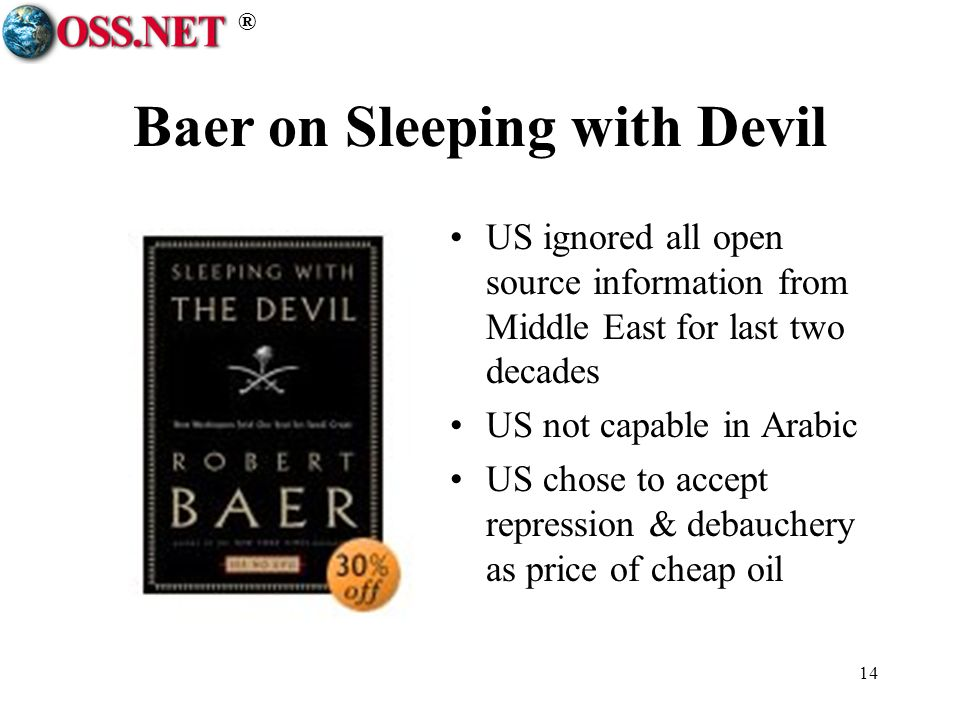 ® 14 Baer on Sleeping with Devil US ignored all open source information from Middle East for last two decades US not capable in Arabic US chose to accept repression & debauchery as price of cheap oil