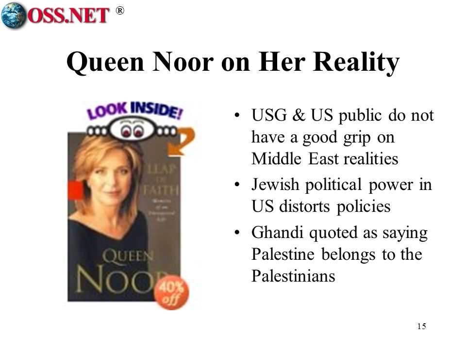 ® 15 Queen Noor on Her Reality USG & US public do not have a good grip on Middle East realities Jewish political power in US distorts policies Ghandi quoted as saying Palestine belongs to the Palestinians