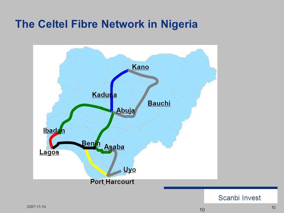 Scanbi Invest 2007-11-14 10 The Celtel Fibre Network in Nigeria 10 Lagos Kano Abuja Port Harcourt Bauchi Ibadan Asaba Benin Kaduna Uyo