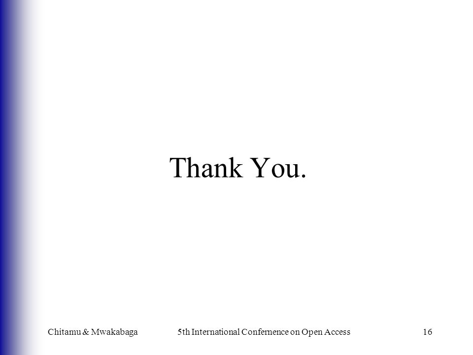 Thank You. Chitamu & Mwakabaga5th International Confernence on Open Access16