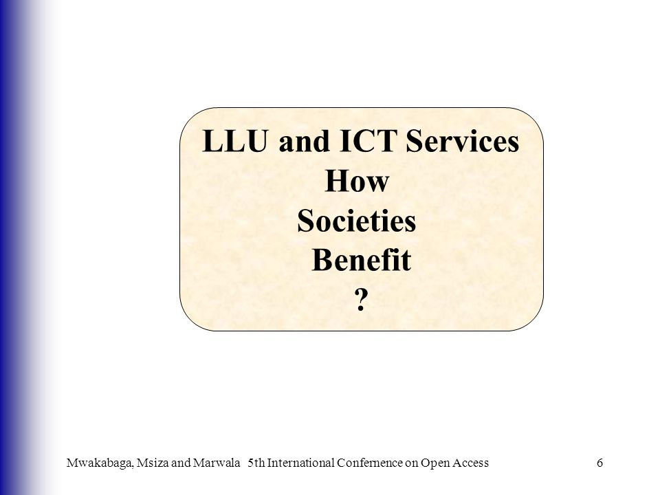 6 LLU and ICT Services How Societies Benefit Mwakabaga, Msiza and Marwala