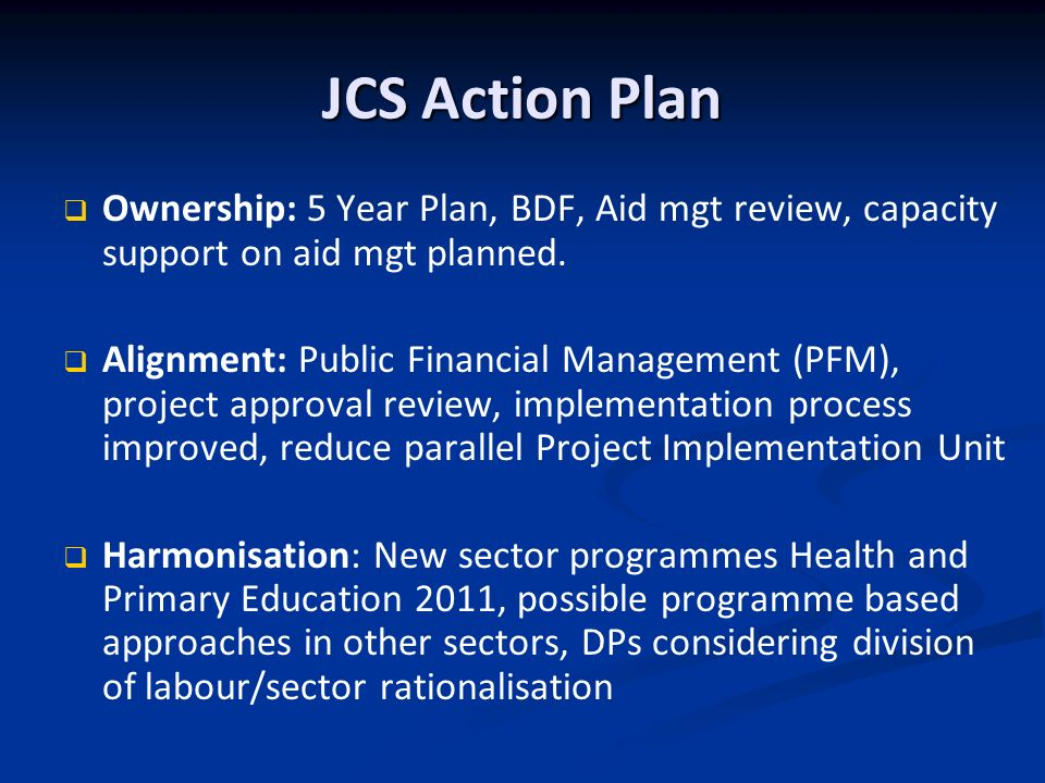 JCS Action Plan Ownership: 5 Year Plan, BDF, Aid mgt review, capacity support on aid mgt planned.