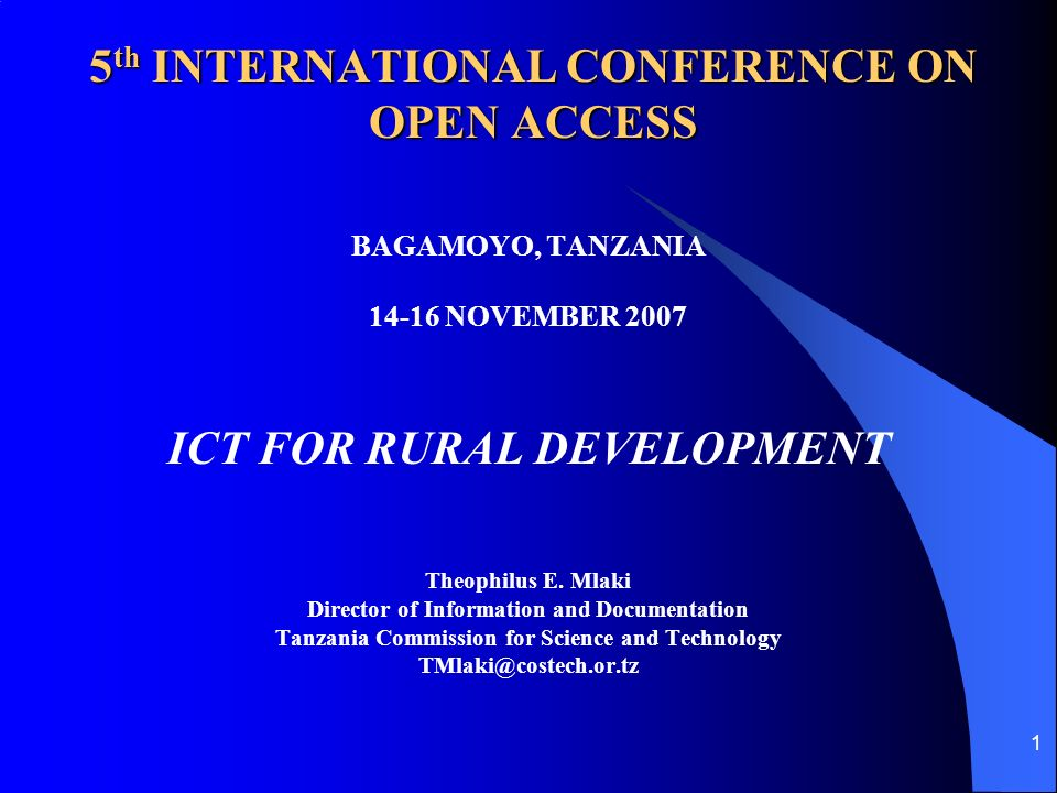 1 5 th INTERNATIONAL CONFERENCE ON OPEN ACCESS BAGAMOYO, TANZANIA 14-16 NOVEMBER 2007 ICT FOR RURAL DEVELOPMENT Theophilus E.