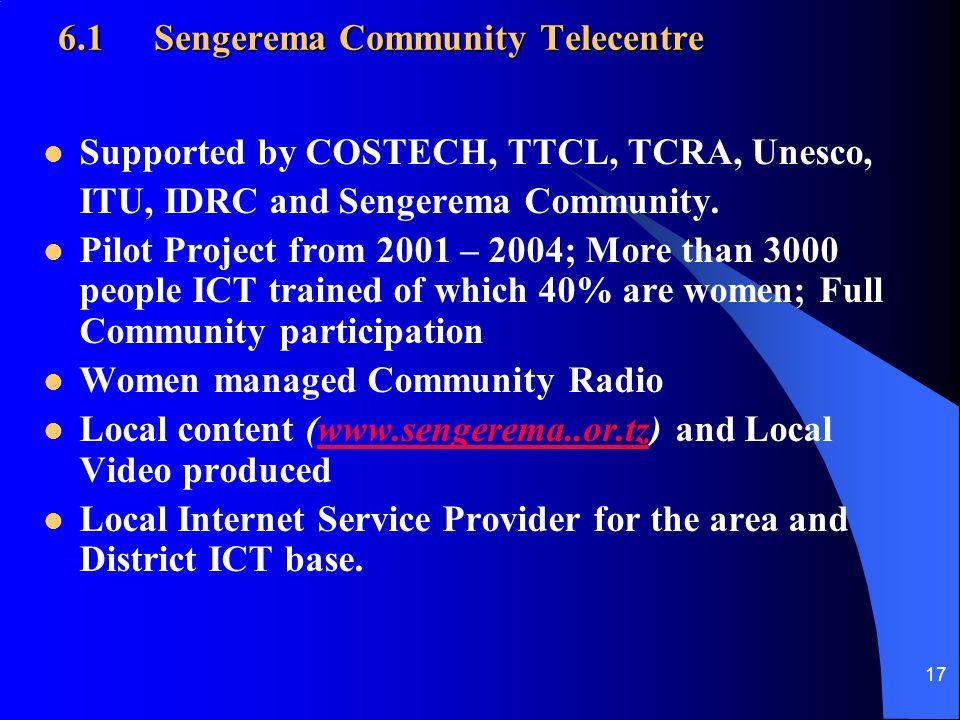 17 6.1Sengerema Community Telecentre Supported by COSTECH, TTCL, TCRA, Unesco, ITU, IDRC and Sengerema Community.
