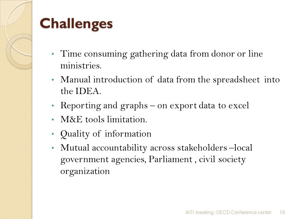Challenges Challenges Time consuming gathering data from donor or line ministries.