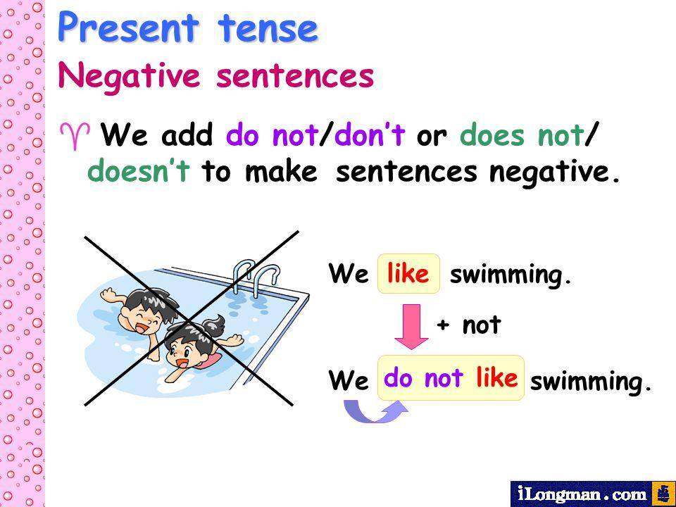 Present tense Negative sentences We add do not/dont or does not/ doesnt to make sentences negative.