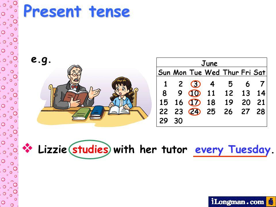 June Sun Mon Tue Wed Thur Fri Sat 1 2 3 4 5 6 7 8 9 10 11 12 13 14 15 16 17 18 19 20 21 22 23 24 25 26 27 28 29 30 e.g. Lizzie studies with her tutor
