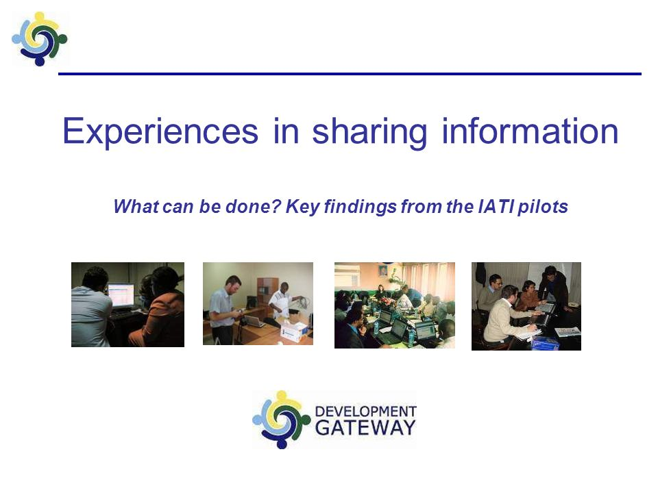 Experiences in sharing information What can be done Key findings from the IATI pilots