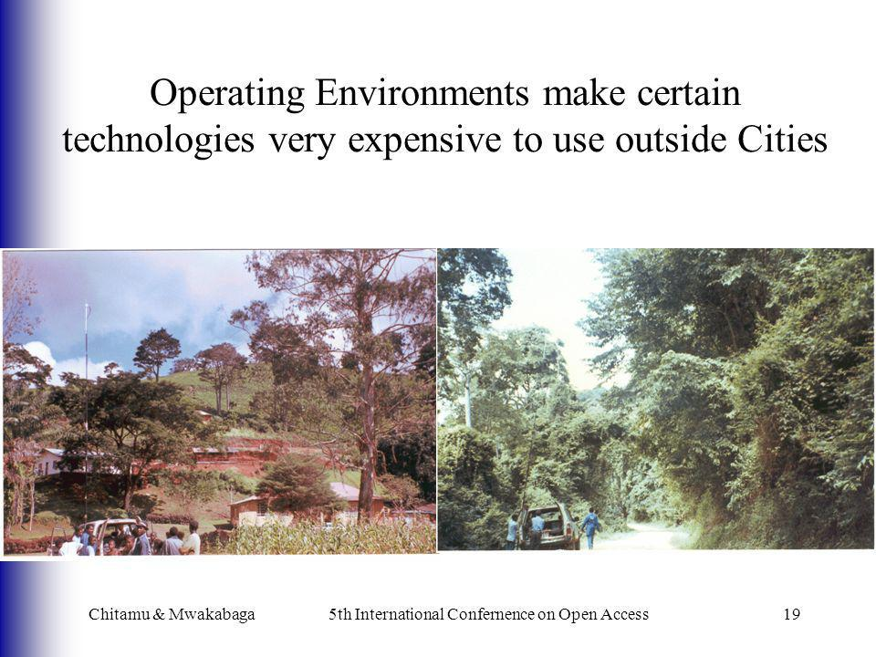 Chitamu & Mwakabaga5th International Confernence on Open Access19 Operating Environments make certain technologies very expensive to use outside Citie