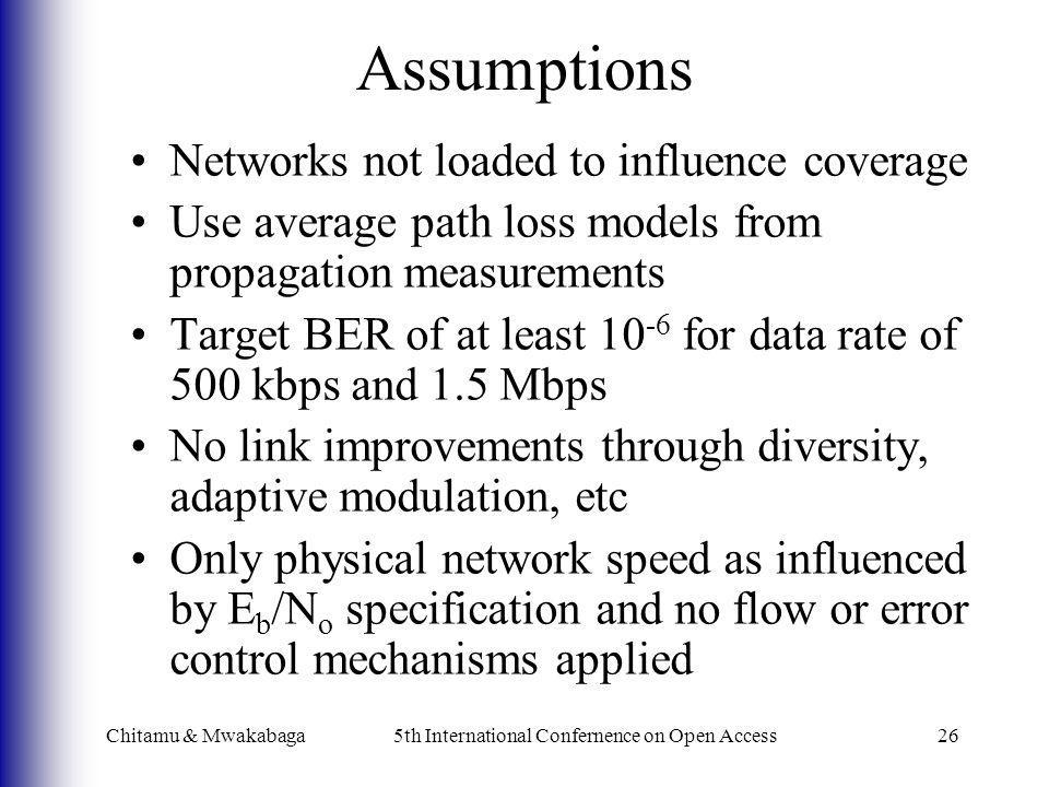 Chitamu & Mwakabaga5th International Confernence on Open Access26 Assumptions Networks not loaded to influence coverage Use average path loss models f