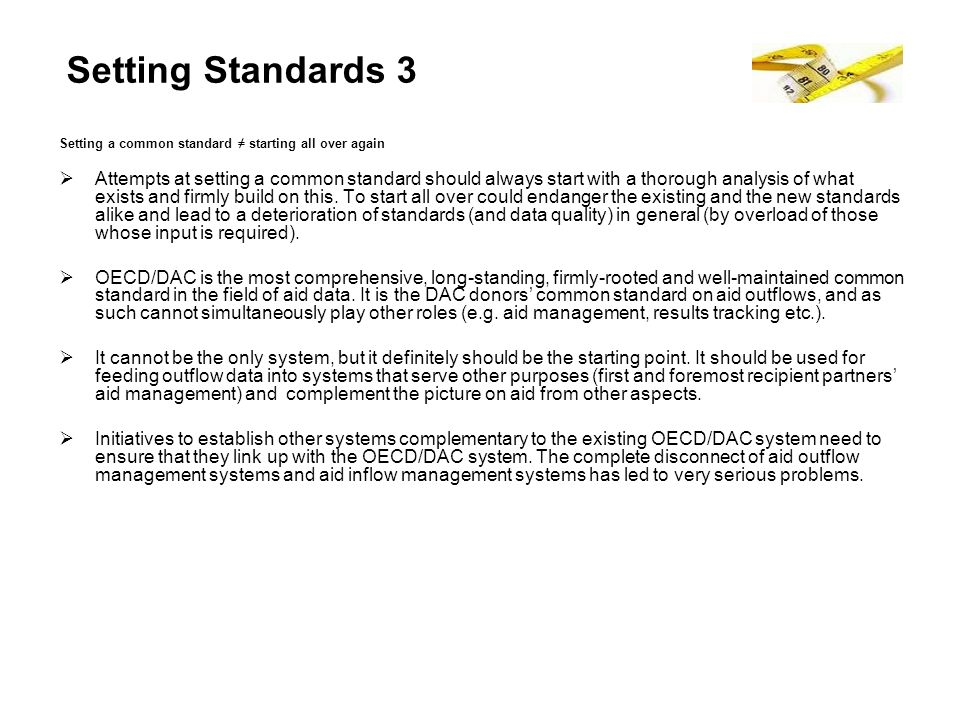 Setting Standards 3 Setting a common standard starting all over again Attempts at setting a common standard should always start with a thorough analysis of what exists and firmly build on this.